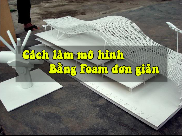 Lam mo hinh bang foam don gian